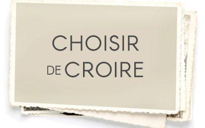 CHOISIR DE CROIRE